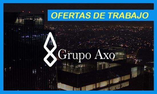 Grupo Axo Necesita Personal Para Laborar en México