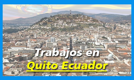 Quito Ecuador Tiene Ofertas de Trabajo